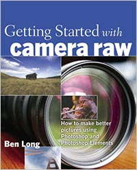 CS2 Book - Getting Started With Camera Raw: How to Make Better Pictures Using Photoshop And Photoshop Elements