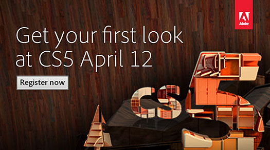 Adobe Announces CS5 To Launch April 22 - Register For Adobe CS5 Launch Event - CS5 Launch To Be Broadcast On Adobe TV