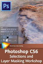 Photoshop CS6 Selections and Layer Masking Workshop - 5 Free Videos