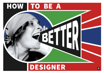 How to Be a Better Designer - Explores Key Ideas To Sharpen Your Skills